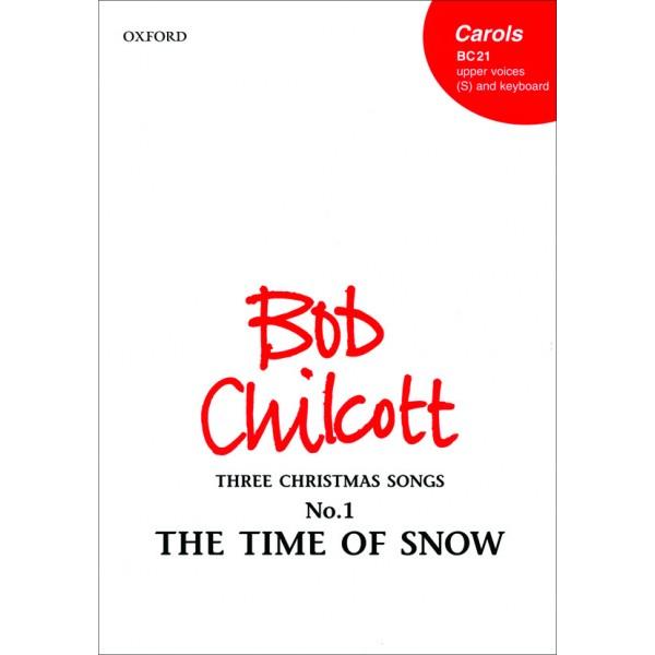 The Time of Snow - No. 1 of       Three Christmas Songs  - Chilcott, Bob