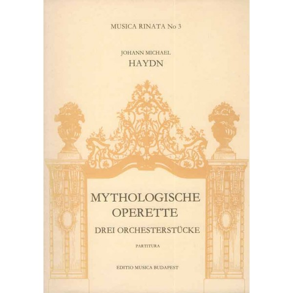 Haydn, Michael - Three Pieces For Orchestra From Mythologische Operette - for two oboes, two horns and string orchestra