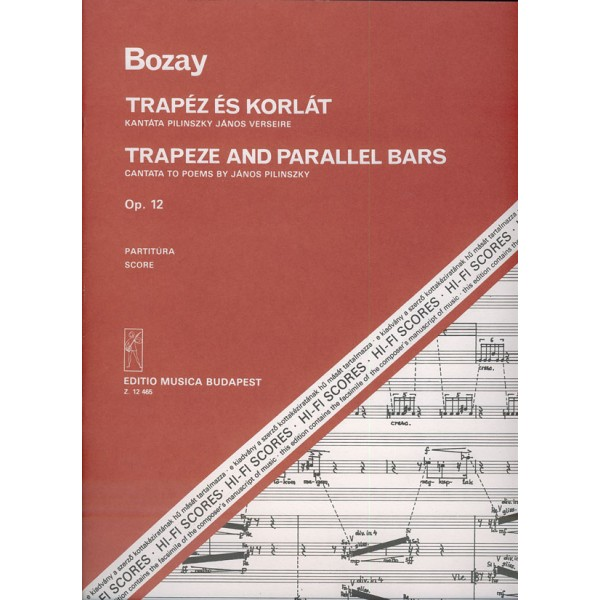 Bozay Attila - Trapeze And Parallel Bars. Cantata To Poems By J. Pilinszky - for soprano and tenor, mixed chorus and orchestra