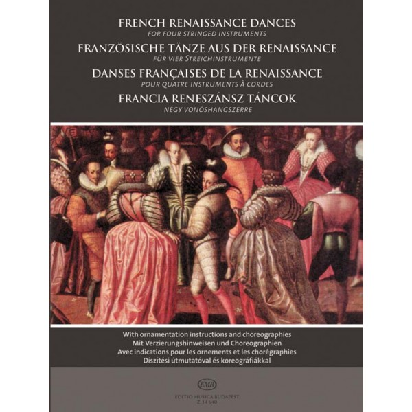 French Renaissance Dances For Four Stringed Instruments - With ornamentation instructions and choreographies