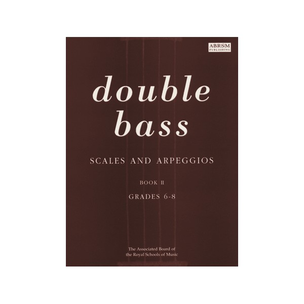 Scales and Arpeggios for Double Bass  Grades 6-8