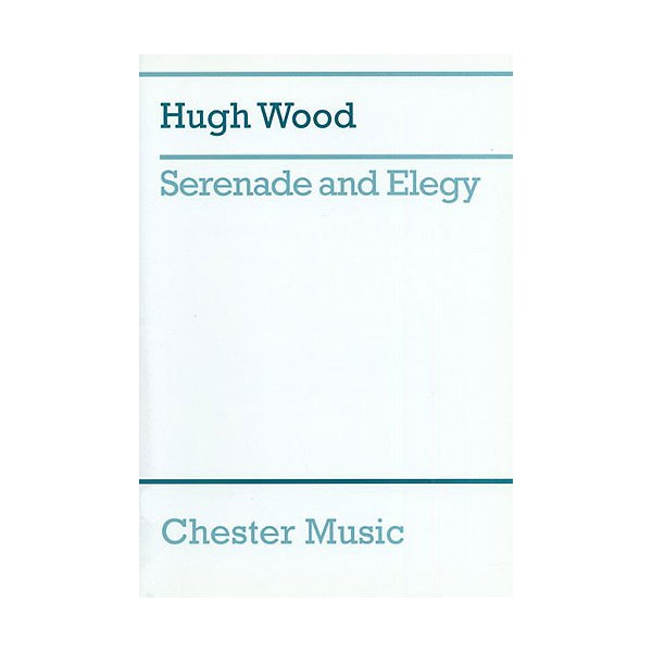 Hugh Wood: Serenade And Elegy (score) - Wood, Hugh (Composer)