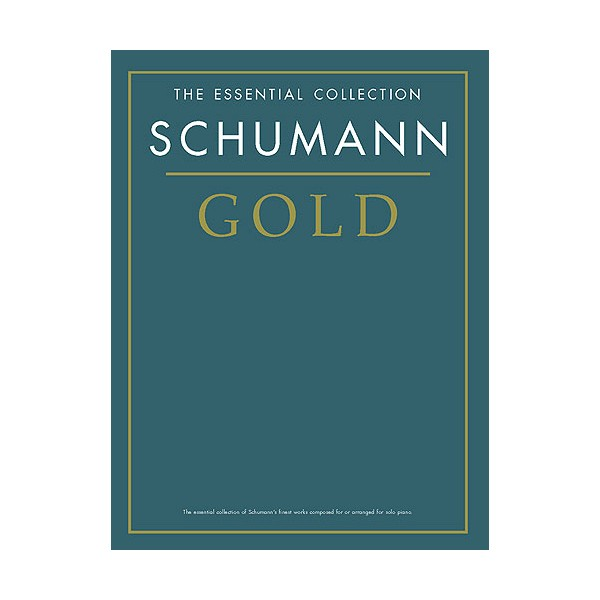 The Essential Collection: Schumann Gold - Schumann, Robert (Artist)