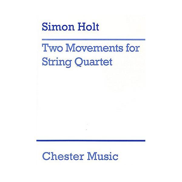 Simon Holt: Two Movements For String Quartet Score - Holt, Simon (Composer)