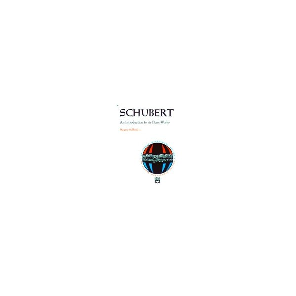 Schubert, Franz - Schubert -- An Introduction To His Piano Works