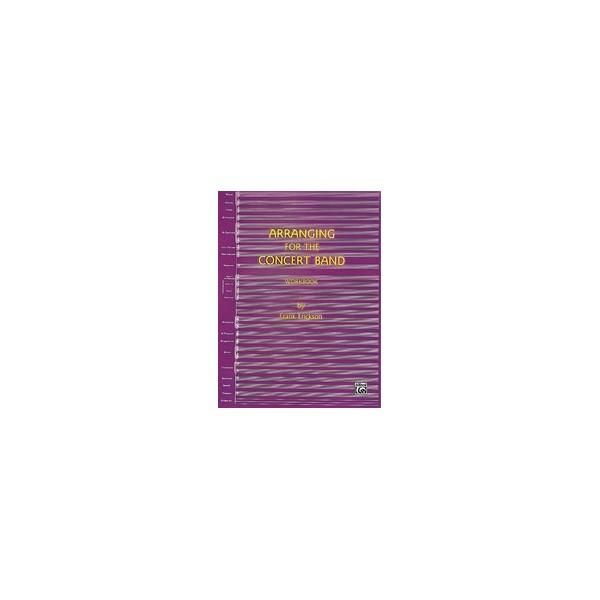Erickson, Frank - Arranging For The Concert Band - Workbook
