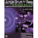 Jungle/drum n Bass For The Acoustic Drum Set - A Guide to Applying Todays Electronic Music to the Drum Set