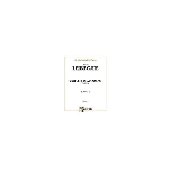 Lebegue, Nicolas-Antoine - Complete Organ Works