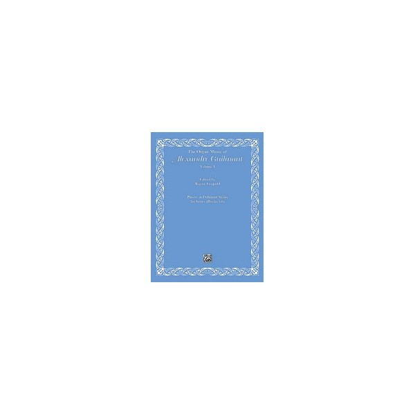 Guilmant, Alexandre - The Organ Music Of Alexandre Guilmant - Pieces in Different Styles, 1st Series (Books 1-6)