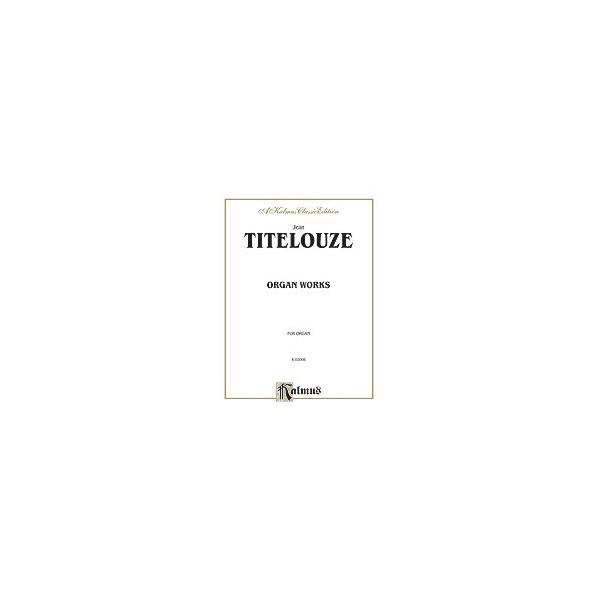 Titelouze, Jean - Organ Works - Hymns, Magnificats of the 1st Through 8th Tone