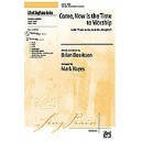 "arr. Hayes - Come, Now Is The Time To Worship - Incorporating ""Praise to the Lord, the Almighty\"""