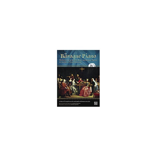 Ed bachus, N - The Baroque Piano - The Influence of Society, Style and Musical Trends on the Great Piano Composers