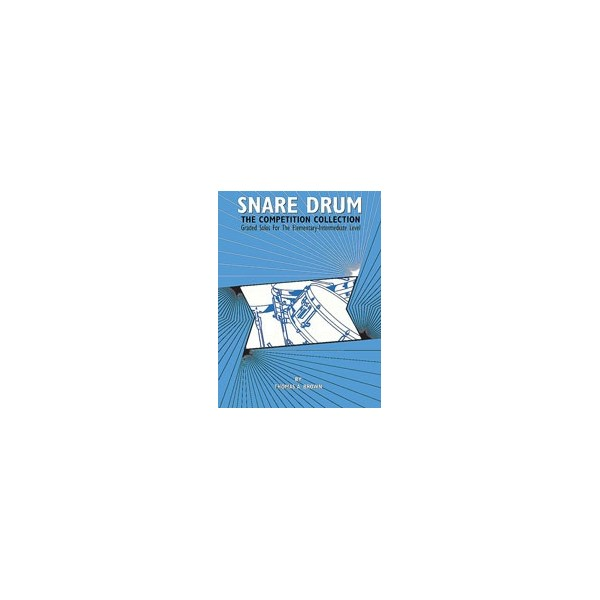Brown, Thomas A. - Snare Drum -- The Competition Collection - Graded Solos for the Elementary-Intermediate Level