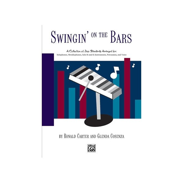 Carter, R, and Cosenza, G - Swingin On The Bars - A Collection of Jazz Standard Tunes Arranged for ORFF Instrumentaria -- Xyloph