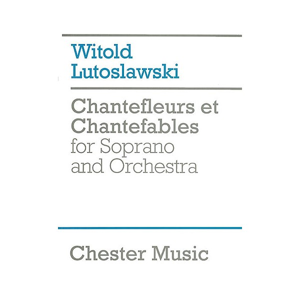 Witold Lutoslawski: Chantefleurs Et Chantefables (Score) - Lutoslawski, Witold (Composer)