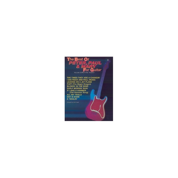 Peter, Paul  - The Best Of Peter, Paul & Mary For Guitar - Includes Super TAB Notation