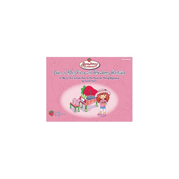 """Learn To Play Piano With Strawberry Shortcake - A """"Berry"""" Fun Introduction to the Piano for Young Beginners"""