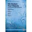 We Declare Your Majesty (with All Creatures And Our God And King)