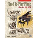 Matz, C - I Used To Play Piano -- 40s And 50s Hits - An Innovative Approach for Adults Returning to the Piano