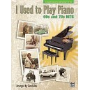 Matz, C - I Used To Play Piano -- 60s And 70s Hits - An Innovative Approach for Adults Returning to the Piano