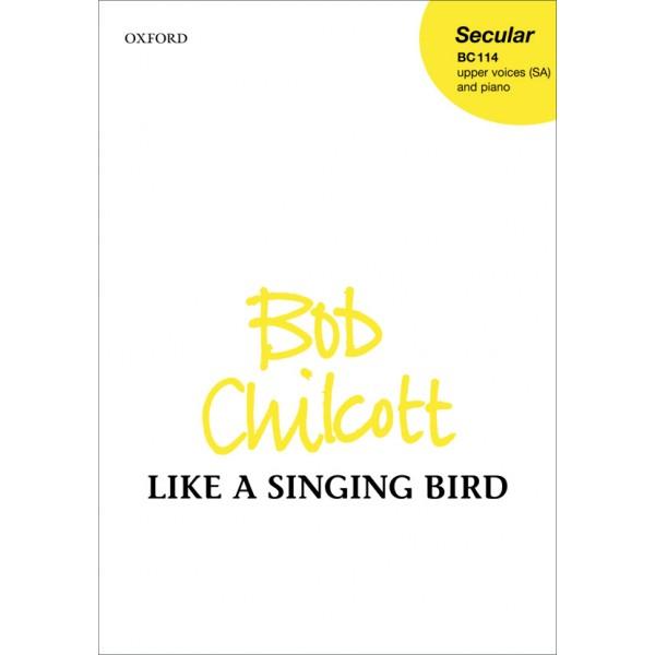 Like a Singing Bird - Chilcott, Bob