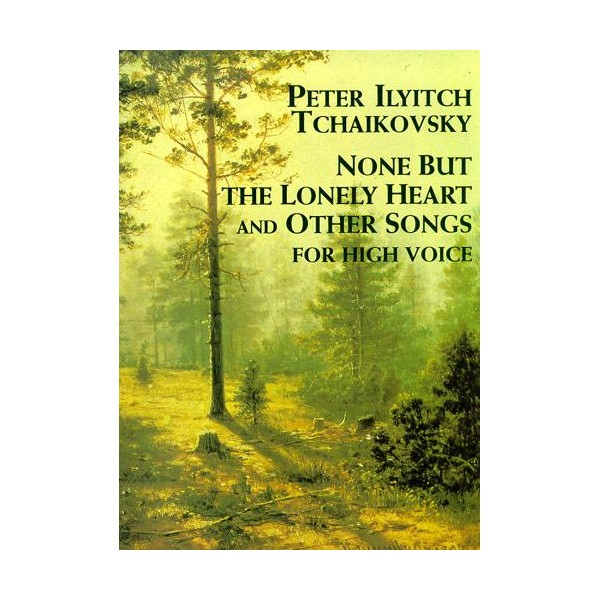 Tchaikovsky: None But The Lonely Heart and Other Songs For High Voice - Tchaikovsky, Pyotr Ilyich (Artist)