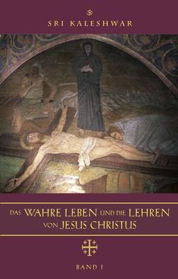 Das wahre Leben und die Lehren von Jesus Christus - von Sri Kaleshwar