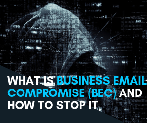 What is Business Email Compromise (BEC) and how to stop it