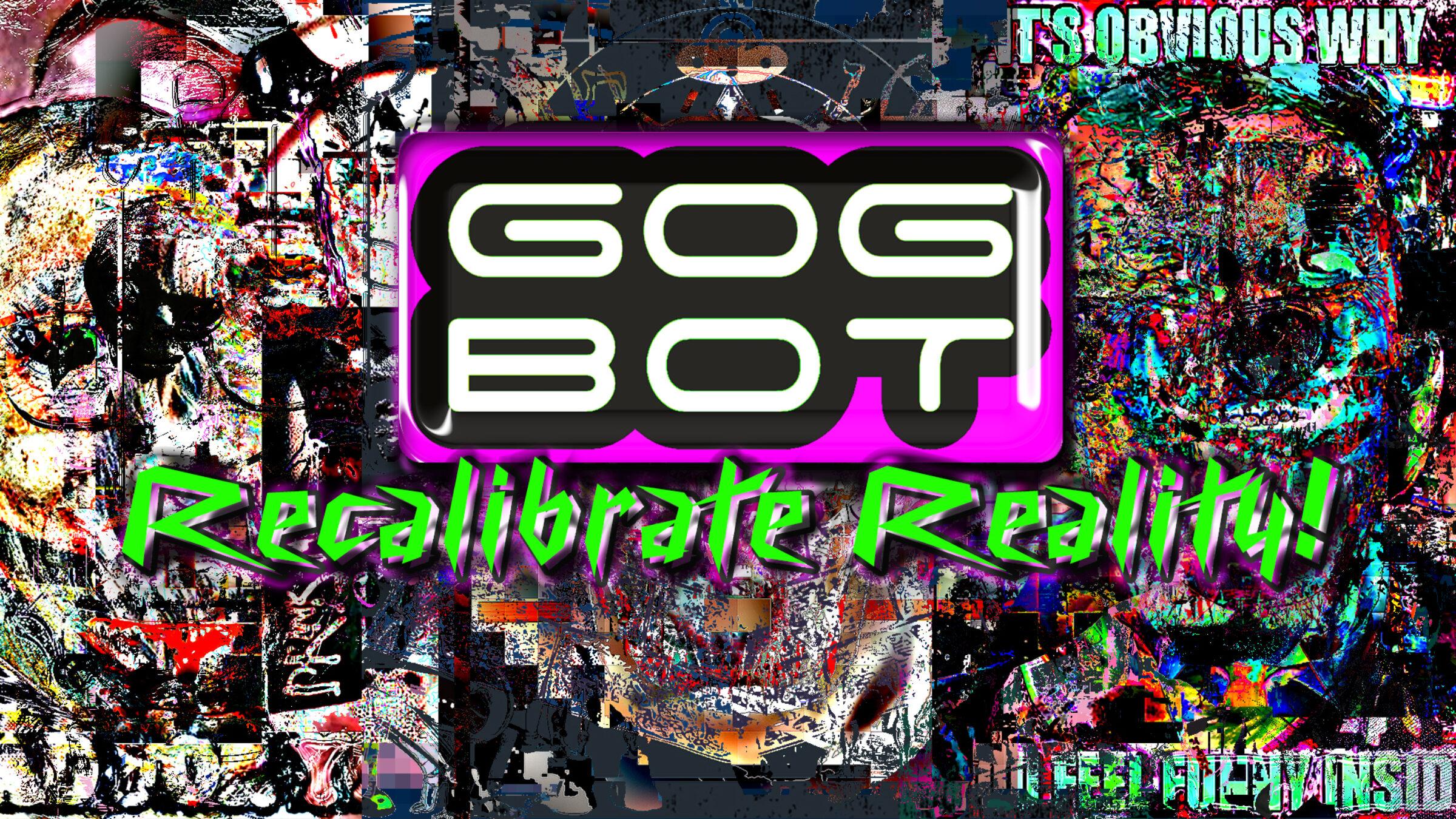 Recalibrate Reality x GOGBOT
