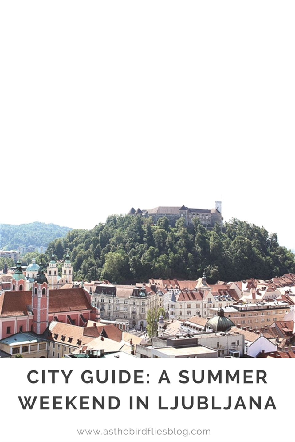 City Guide: A Summer Weekend in Ljubljana : As the Bird flies ...