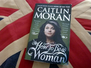 Book Review: How To Be A Woman by Caitlin Moran