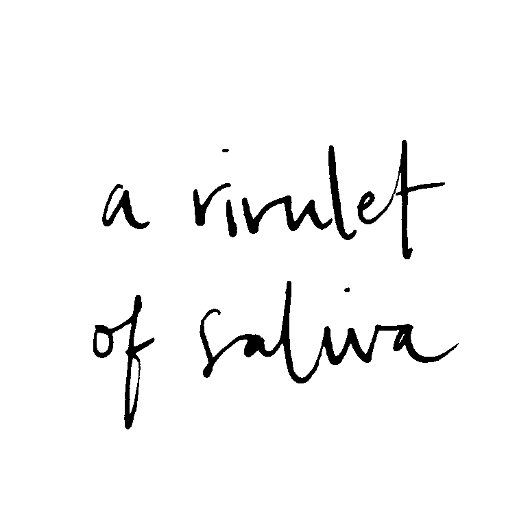 a rivulet of saliva