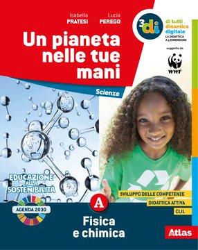Un pianeta nelle tue mani ed. tematica - Vol. A Fisica e Chimica