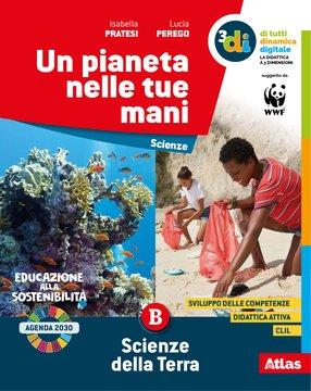 Un pianeta nelle tue mani ed. tematica - Vol. B Scienze della Terra