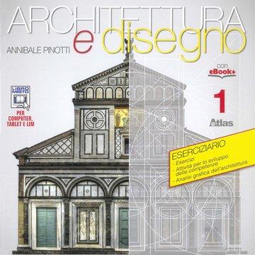 Architettura e disegno - Eserciziario 1