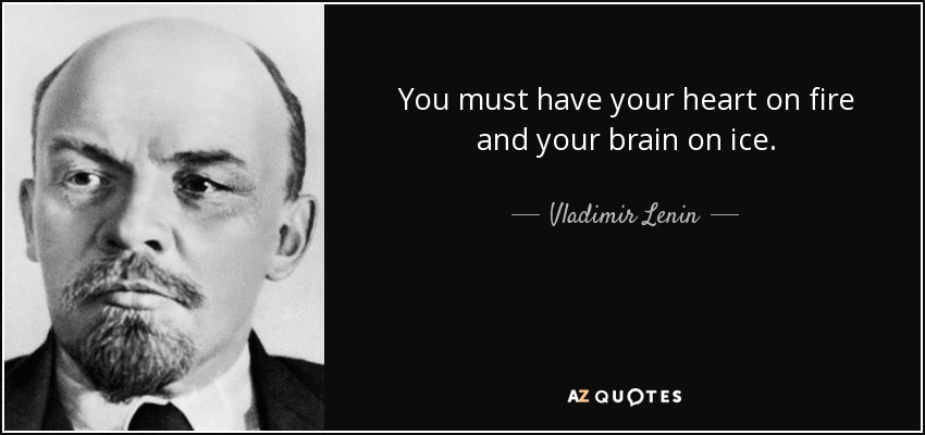 quote-you-must-have-your-heart-on-fire-and-your-brain-on-ice-vladimir-lenin-76-98-36.jpg