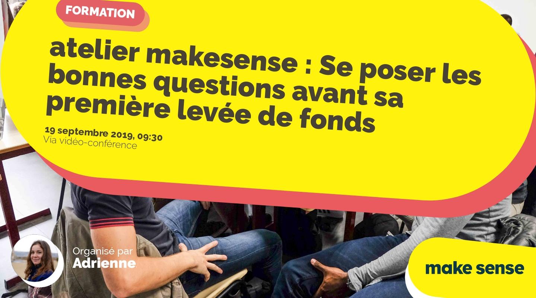 Image of the event : atelier makesense : Se poser les bonnes questions avant sa première levée de fonds
