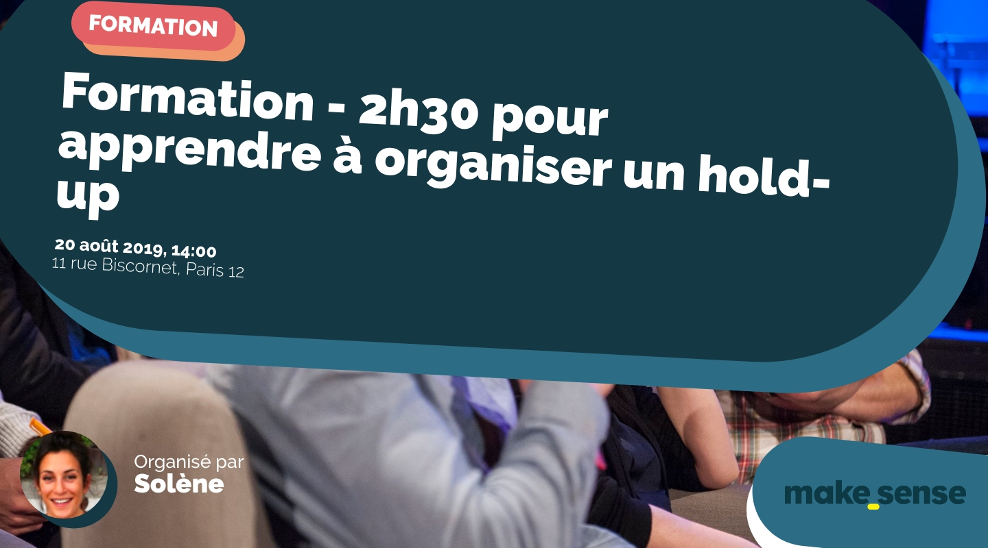 Image of the event : Formation - 2h30 pour apprendre à organiser un hold-up