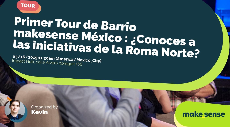 Image of the event : Primer Tour de Barrio makesense México : ¿Conoces a las iniciativas de la Roma Norte?