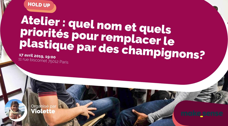 Image of the event : Atelier : quel nom et quels priorités pour remplacer le plastique par des champignons?