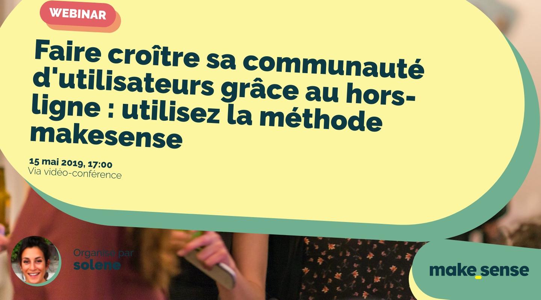 Image of the event : Faire croître sa communauté d'utilisateurs grâce au hors-ligne : utilisez la méthode makesense