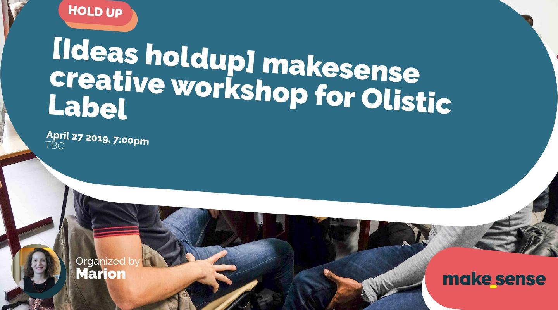 Image of the event : [Ideas holdup] makesense creative workshop for Olistic Label