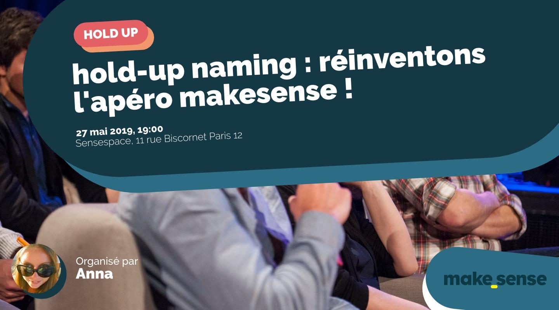 Image de l'événement : hold-up naming : réinventons l'apéro makesense !