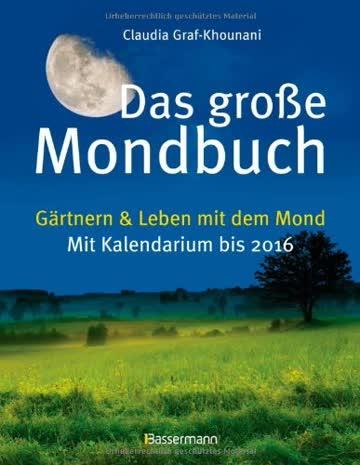 Das große Mondbuch: Gärtnern & Leben mit dem Mond - Mit Kalendarium bis 2016