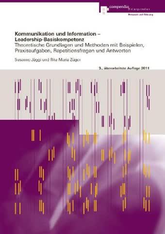 Kommunikation und Information Leadership-Basiskompetenz: Theoretische Grundlagen und Methoden mit Beispielen, Praxisaufgaben, Repetitionsfragen und Antworten