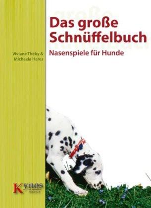 Das große Schnüffelbuch: Nasenspiele für Hunde