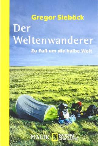 Der Weltenwanderer: Zu Fuß um die halbe Welt