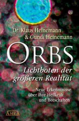 Orbs - Lichtboten der größeren Realität. Neue Erkenntnisse über ihre Heilkraft und Botschaften