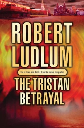 The Tristan Betrayal. The brilliant new thriller from the master storyteller