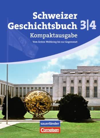 Schweizer Geschichtsbuch 3/4: Schülerbuch. Kompaktausgabe: Vom Ersten Weltkrieg bis zur Gegenwart